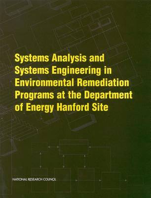 Systems Analysis and Systems Engineering in Environmental Remediation Programs at the Department of Energy Hanford Site (Paperback)