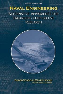 Naval Engineering: Alternative Approaches for Organizing Cooperative Research -- Special Report 266 (Paperback)