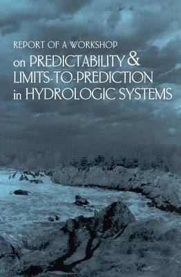 Report of a Workshop on Predictability and Limits-To-Prediction in Hydrologic Systems (Paperback)