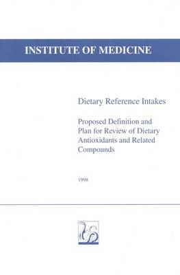 Dietary Reference Intakes: Proposed Definition and Plan for Review of Dietary Antioxidants and Related Compounds (Paperback)