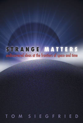 Strange Matters: Undiscovered Ideas at the Frontiers of Space and Time (Hardback)