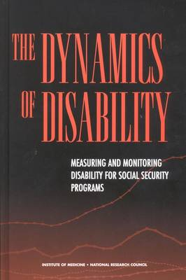 The Dynamics of Disability: Measuring and Monitoring Disability for Social Security Programs (Hardback)