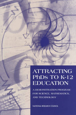 Attracting PhDs to K-12 Education: A Demonstration Program for Science, Mathematics, and Technology (Paperback)