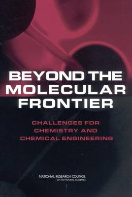 Beyond the Molecular Frontier: Challenges for Chemistry and Chemical Engineering (Paperback)
