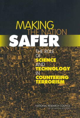 Making the Nation Safer: The Role of Science and Technology in Countering Terrorism (Paperback)