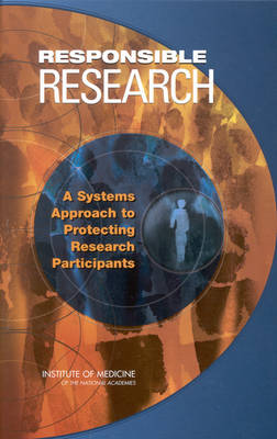 Responsible Research: A Systems Approach to Protecting Research Participants (Hardback)