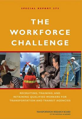 The Workforce Challenge: Recruiting, Training, and Retaining Qualified Workers for Transportation and Transit Agencies -- Special Report 275 (Paperback)