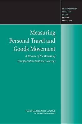 Measuring Personal Travel and Goods Movement: A Review of the Bureau of Transportation Statistics' Surveys -- Special Report 277 (Paperback)