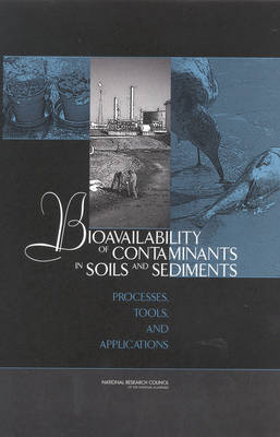Bioavailability of Contaminants in Soils and Sediments: Processes, Tools, and Applications (Hardback)