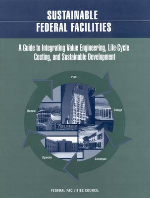 Sustainable Federal Facilities: A Guide to Integrating Value Engineering, Life-Cycle Costing, and Sustainable Development (Paperback)