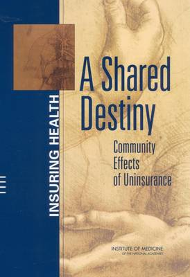 A Shared Destiny: Community Effects of Uninsurance (Paperback)