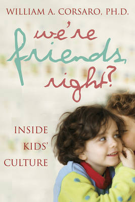 We're Friends, Right?: Inside Kids' Culture (Paperback)