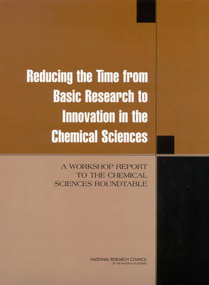 Reducing the Time from Basic Research to Innovation in the Chemical Sciences: A Workshop Report to the Chemical Sciences Roundtable (Paperback)