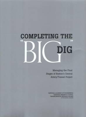 """Completing the """"Big Dig"""": Managing the Final Stages of Boston's Central Artery/Tunnel Project (Paperback)"""