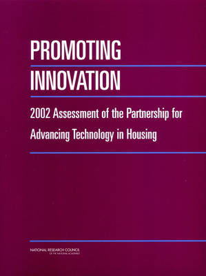 Promoting Innovation: 2002 Assessment of the Partnership for Advancing Technology in Housing (Paperback)
