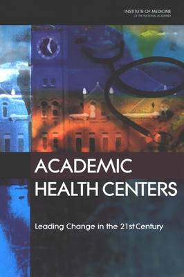 Academic Health Centers: Leading Change in the 21st Century (Paperback)