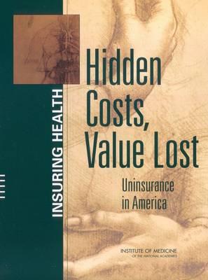 Hidden Costs, Value Lost: Uninsurance in America (Paperback)