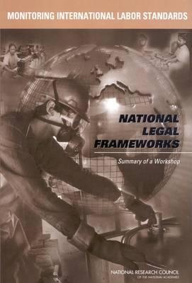 Monitoring International Labor Standards: National Legal Frameworks, Summary of a Workshop (Paperback)