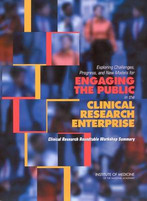 Exploring Challenges, Progress, and New Models for Engaging the Public in the Clinical Research Enterprise: Clinical Research Roundtable Workshop Summary (Paperback)