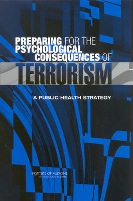 Preparing for the Psychological Consequences of Terrorism: A Public Health Strategy (Paperback)