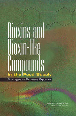 Dioxins and Dioxin-like Compounds in the Food Supply: Strategies to Decrease Exposure (Paperback)