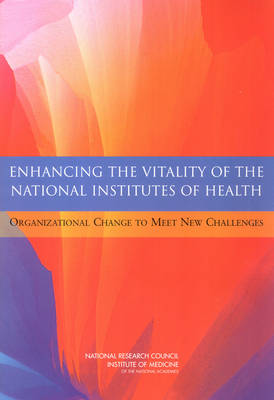 Enhancing the Vitality of the National Institutes of Health: Organizational Change to Meet New Challenges (Paperback)