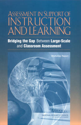 Assessment in Support of Instruction and Learning: Bridging the Gap Between Large-Scale and Classroom Assessment - Workshop Report (Paperback)