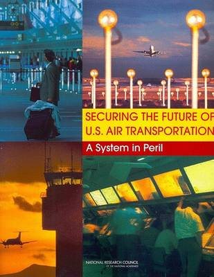 Securing the Future of U.S. Air Transportation: A System in Peril (Paperback)