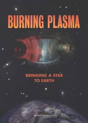 Burning Plasma: Bringing a Star to Earth (Paperback)