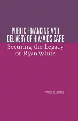 Public Financing and Delivery of HIV/AIDS Care: Securing the Legacy of Ryan White (Hardback)