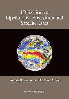 Utilization of Operational Environmental Satellite Data: Ensuring Readiness for 2010 and Beyond (Paperback)