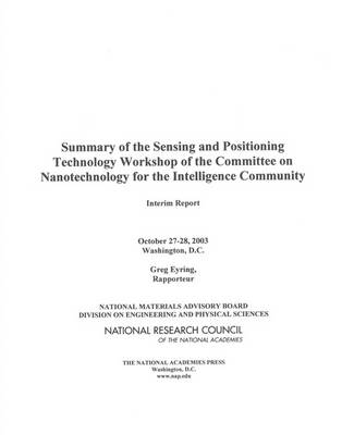 Summary of the Sensing and Positioning Technology Workshop of the Committee on Nanotechnology for the Intelligence Community: Interim Report (Paperback)