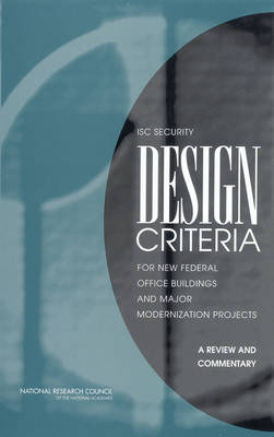 ISC Security Design Criteria for New Federal Office Buildings and Major Modernization Projects: A Review and Commentary (Paperback)