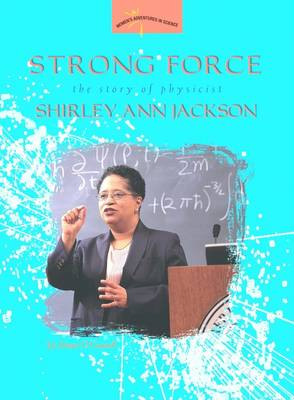 Strong Force: The Story of Physicist Shirley Ann Jackson (Paperback)