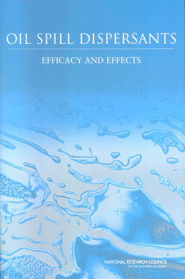 Oil Spill Dispersants: Efficacy and Effects (Paperback)