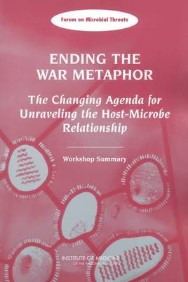 Ending the War Metaphor: The Changing Agenda for Unraveling the Host-Microbe Relationship: Workshop Summary (Paperback)