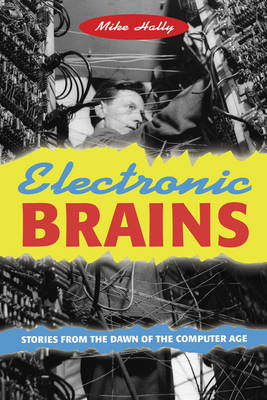 Electronic Brains: Stories from the Dawn of the Computer Age (Hardback)