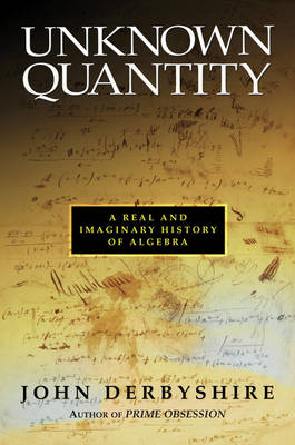 Unknown Quantity: A Real and Imaginary History of Algebra (Hardback)