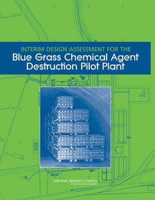 Interim Design Assessment for the Blue Grass Chemical Agent Destruction Pilot Plant (Paperback)