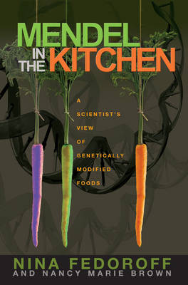 Mendel in the Kitchen: A Scientist's View of Genetically Modified Foods (Paperback)