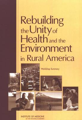 Rebuilding the Unity of Health and the Environment in Rural America: Workshop Summary (Paperback)