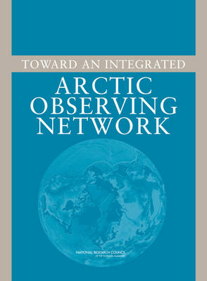 Toward an Integrated Arctic Observing Network (Paperback)