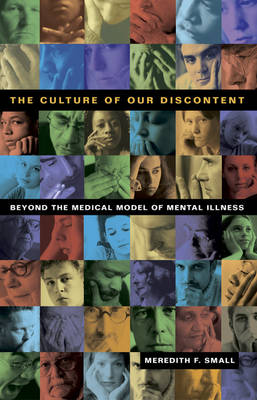 The Culture of Our Discontent: Beyond the Medical Model of Mental Illness (Hardback)