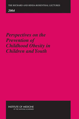 The Richard and Hinda Rosenthal Lectures 2004: Perspectives on the Prevention of Childhood Obesity in Children and Youth (Paperback)