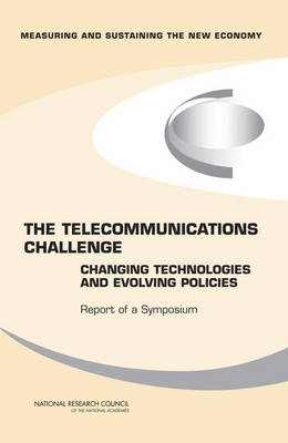 The Telecommunications Challenge: Changing Technologies and Evolving Policies - Report of a Symposium (Paperback)