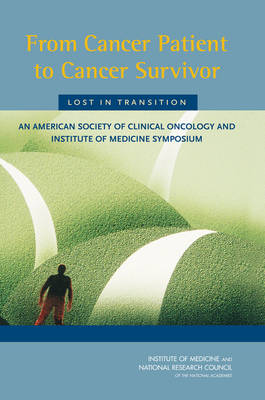From Cancer Patient to Cancer Survivor: Lost in Transition: An American Society of Clinical Oncology and Institute of Medicine Symposium (Paperback)