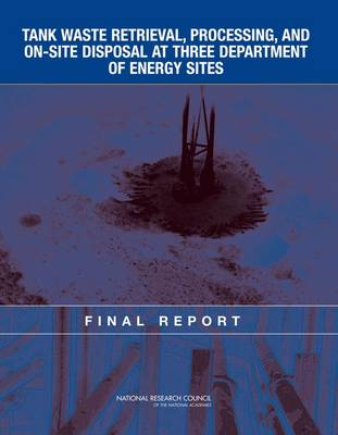 Tank Waste Retrieval, Processing, and On-site Disposal at Three Department of Energy Sites: Final Report (Paperback)