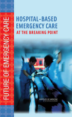 Hospital-Based Emergency Care: At the Breaking Point (Hardback)