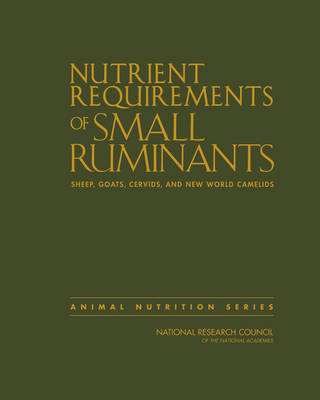 Nutrient Requirements of Small Ruminants: Sheep, Goats, Cervids, and New World Camelids (Hardback)