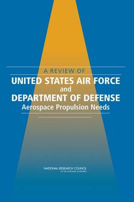 A Review of United States Air Force and Department of Defense Aerospace Propulsion Needs (Paperback)